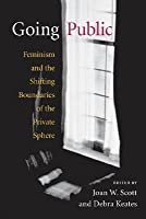 Going Public: Feminism and the Shifting Boundaries of the Private Sphere