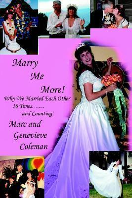 Marry Me More!: Why We Married Each Other 16 Times...and Counting!  by  Genevieve Coleman