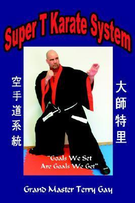 Super T Karate System  by  Terry Gay