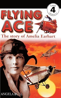 Flying Ace: The Story of Amelia Earhart (DK Readers: Level 4)  by  Angela Bull
