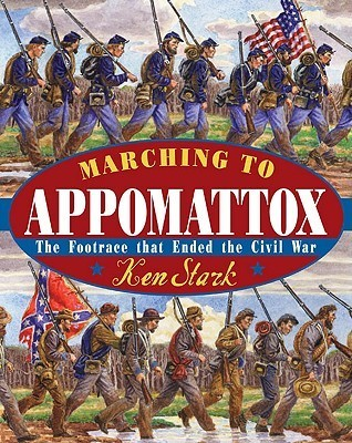 Marching to Appomattox: The Footrace That Ended the Civil War  by  Ken Stark