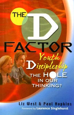 The D Factor: Youth Discipleship the Hole in Our Thinking? Liz West