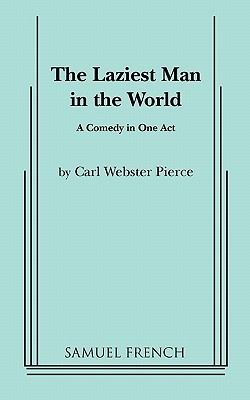 The Laziest Man in the World  by  Webster Carl Pierce