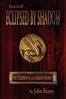 Eclipsed By Shadow (The Legend of the Great Horse, #1)