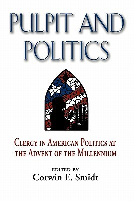 Pulpit and Politics: Clergy in American Politics at the Advent of the Millennium Corwin E. Smidt