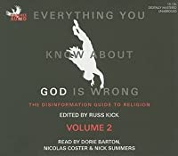 Everything You Know about God Is Wrong: Volume 2: The Disinformation Guide to Religion