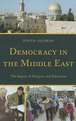 Democracy in the Middle East: The Impact of Religion and Education  by  Judith Cochran