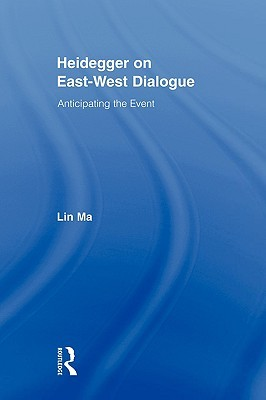 Heidegger on East-West Dialogue: Anticipating the Event  by  Lin Ma