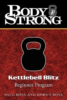 Body Strong Kettlebell Blitz: Beginner Program Robyn Bova