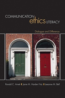 Communication Ethics Literacy: An Integrated Introduction  by  Ronald C. Arnett