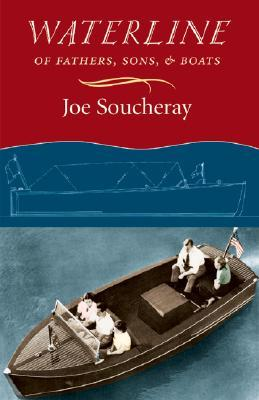 Waterline: Of Fathers, Sons, and Boats  by  Joe Soucheray
