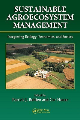 Sustainable Agroecosystem Management: Integrating Ecology, Economics, and Society  by  Patrick J. Bohlen