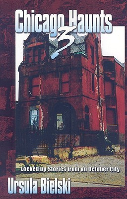 Chicago Haunts 3: Locked Up Stories from an October City  by  Ursula Bielski