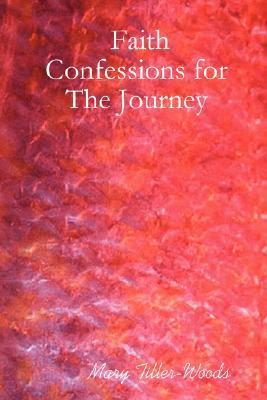 Faith Confessions for the Journey  by  Mary Tiller-Woods