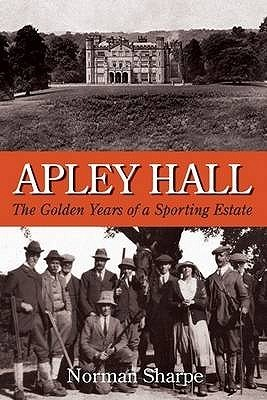 Apley Hall: The Golden Years of a Sporting Estate  by  Norman Sharpe