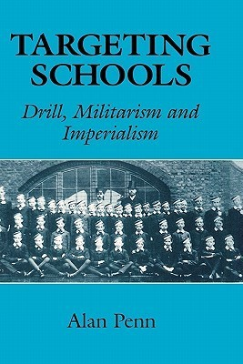 Targeting Schools: Drill, Militarism and Imperialism Alan Penn