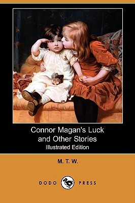 Connor Magans Luck and Other Stories (Illustrated Edition) T. W. M. T. W.