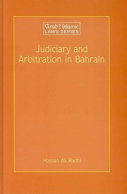 Judiciary and Arbitration in Bahrain: A Historical and Analytical Study  by  Hassan Ali Radhi