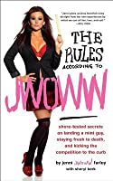 The Rules According to JWOWW: Shore-Tested Secrets on Landing a Mint Guy, Staying Fresh to Death, and Kicking the Competition to the Curb