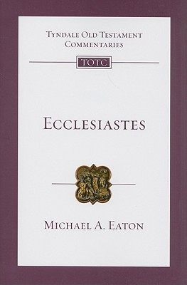 Ecclesiastes: An Introduction And Commentary  by  Michael A. Eaton