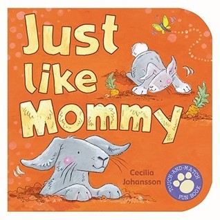 Just Like Mommy Cecilia Johansson