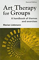 Art Therapy for Groups: A Handbook of Themes and Exercises: A Handbook of Themes, Games and Exercises