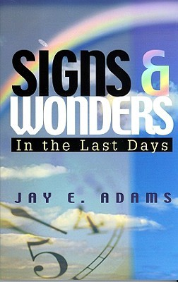Signs & Wonders: In the Last Days  by  Jay E. Adams