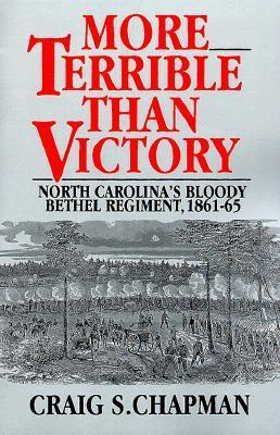 More Terrible Than Victory: North Carolinas Bloody Bethel Regiment, 1861-65  by  Craig S. Chapman
