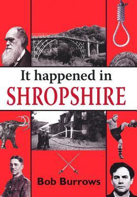 It Happened in Shropshire  by  Bob Burrows