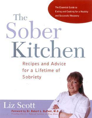 The Sober Kitchen: Recipes And Advice For A Lifetime Of Sobriety Liz Scott
