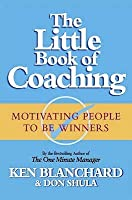The Little Book of Coaching: Motivating People to Be Winners
