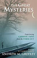 The Great Mysteries: Experiencing Catholic Faith from the Inside Out