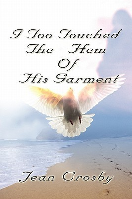 I Too Touched the Hem of His Garment  by  Jean Crosby