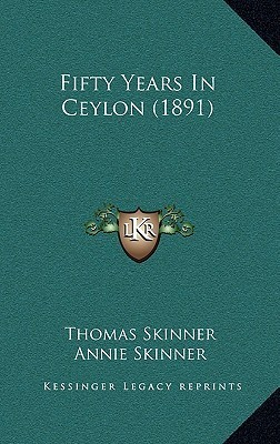 Fifty Years in Ceylon (1891)  by  Thomas Skinner