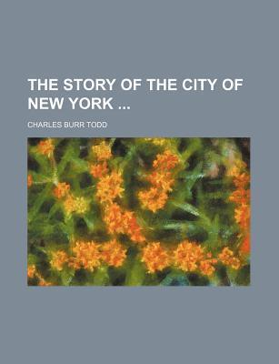 The Story Of The City Of New York Charles Burr Todd