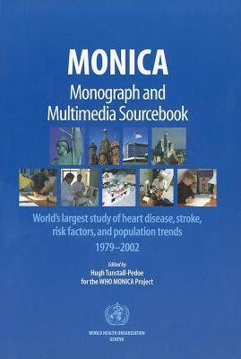 MONICA Monograph and Multimedia Sourcebook: Worlds Largest Study of Heart Disease, Stroke, Risk Factors, and Population Trends 1979-2002 [With 2 CDRO Hugh Tunstall-Pedoe