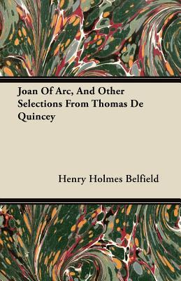 Joan of Arc, and Other Selections from Thomas de Quincey  by  Henry Holmes Belfield