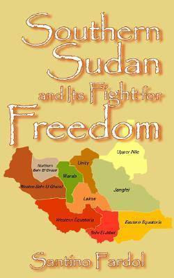 Southern Sudan and Its Fight for Freedom  by  Santino Fardol