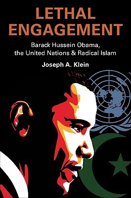 Lethal Engagement: Barack Hussein Obama, the United Nations & Radical Islam  by  Joseph A. Klein