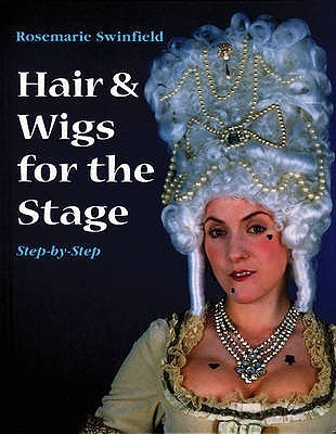 Hair and Wigs for the Stage Step-by-step (Stage and Costume) Rosemarie Swinfield