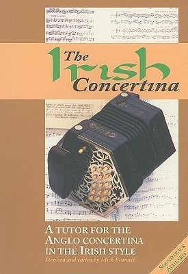 The Irish Concertina: A Tutor for the Anglo Concertina in the Irish Style  by  Mick Bramich