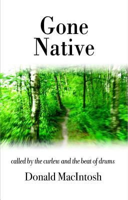Gone Native: Called the Curlew and the Beat of Drums by Donald Macintosh