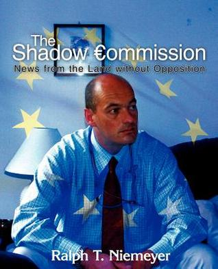 The Shadow Commission: News from the Land Without Opposition Ralph T. Niemeyer