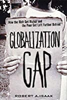 The Globalization Gap: How the Rich Get Richer and the Poor Get Left Further Behind (Paperback)
