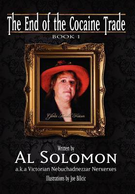 The End of the Cocaine Trade: Book 1  by  Al Solomon