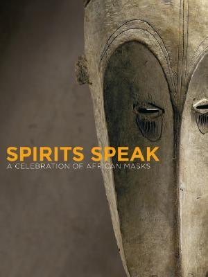 Spirits Speak: A Celebration of African Masks  by  Peter Stepan
