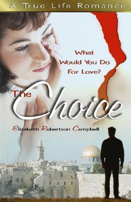 The Choice: What Would You Do for Love? Elizabeth Robertson Campbell