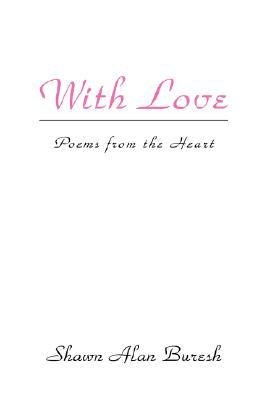 With Love: Poems from the Heart Shawn Alan Buresh