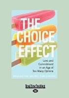The Choice Effect: Love and Commitment in an Age of Too Many Options (Large Print 16pt)