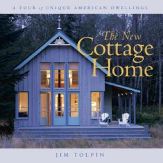 The New Cottage Home: A Tour of Unique American Dwellings  by  Jim Tolpin